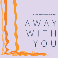 Mary Halvorson: Away With You