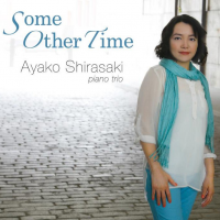 "Pianist Ayako Shirasaki Releases New Trio CD ""Some Other Time"""
