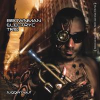 Brownman Electryc Trio - Juggernaut