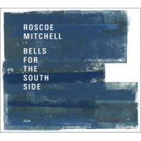 Album Bells for the South Side by Roscoe Mitchell
