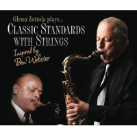 """Glenn Zottola with Strings """"Inspired by Ben Webster"""" by Glenn Zottola"""