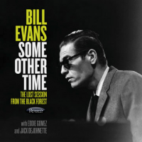Bill Evans with Eddie Gomez and Jack DeJohnette: Some Other Time: The Lost Session From the Black Forest