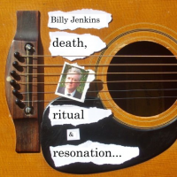 Billy Jenkins: Death, Ritual & Resonation: Eight Improvised Studies On Low Strung Guitar