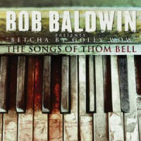 Album Bob Baldwin: Betcha By Golly Wow - The Music of Thom Bell by Bob Baldwin