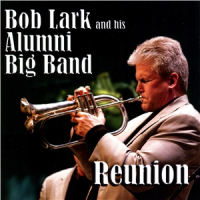 Bob Lark and his Alumni Big Band: Reunion
