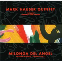 Mark Hauser Quintet Milonga del Angel, Mexican Bolero Y Tangos, Vol 2