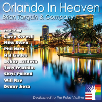 "Award Winning Guitarist Brian Tarquin To Release ""Orlando In Heaven"" In Support Of Orlando's Pulse Nightclub Tragedy Feat. Larry Coryell, Mike Stern, Chris Poland And Others"