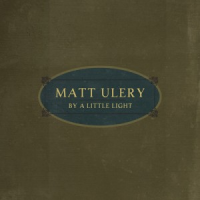 Matt Ulery: By A Little Light