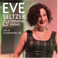 Album Eve Seltzer & Terminal Swing (Live at ShapeShifter Lab) by Eve Seltzer