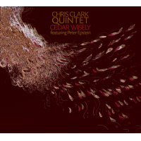 Chris Clark Quintet: Cedar Wisely