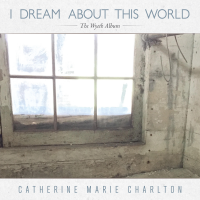 Album I Dream About This World - The Wyeth Album by Catherine Marie Charlton