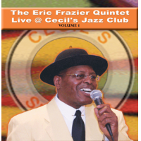 The Eric Frazier Quintet Live @ Cecil's Jazz Club Vol. I