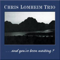 And You've Been Waiting? by Chris Lomheim