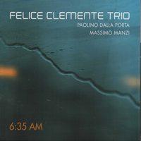 Felice Clemente Trio: 6:35 AM