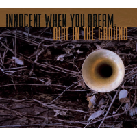 Innocent When You Dream: Dirt In The Ground