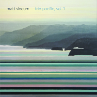 "Matt Slocum Presents ""Trio Pacific, Vol. 1"" Featuring Dayna Stephens, Steve Cardenas, and Matt Slocum"