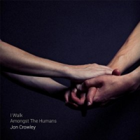 Album I Walk Amongst Humans by Jon Crowley
