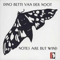 Album Notes Are But Wind by Dino Betti van der Noot