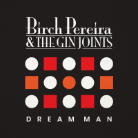 Album Dream Man by Birch Pereira & the Gin Joints