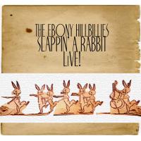 Album SLAPPIN' A RABBIT - LiVE! by THE EBONY HILLBILLIES