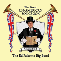 The Ed Palermo Big Band Releases The Great Un-American Songbook Volumes 1 & 2