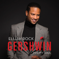 "Award-Winning Triple Threat Entertainer - Elijah Rock - Is Jazzin' Up Gershwin On Record With ""Gershwin For My Soul"" - Release Date: April 18"