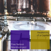 Free Nelson MandoomJazz Presents New Full-Length Album, Awakening Of A Capital, On RareNoiseRecords