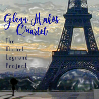 "Trumpeter/Composer - Glenn Makos Quartet: ""The Michel Legrand Project"" - Release Date: April 3 on Stop Time Records"