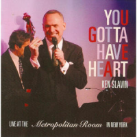 """You Gotta Have Heart: Ken Slavin Live at The Metropolitan Room in New York by Ken Slavin"