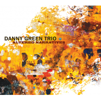 Danny Green Trio: Altered Narratives