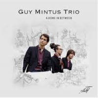 Guy Mintus Trio: A Home In Between