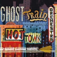 Album Hot Town by Brian Carpenter's Ghost Train Orchestra