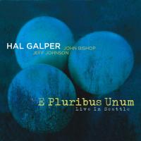 "HAL GALPER TRIO, ""E PLURIBUS UNUM""   by John Bishop"