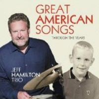 Jeff Hamilton Trio: Great American Songs Through the Years