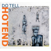 Album Hotend - Do Tell Plays the Music of Julius Hemphill by Donatella Luttazzi