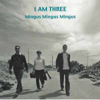 I Am Three: Mingus, Mingus, Mingus