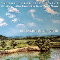 "Pianist Yelena Eckemoff Sonically Recreates Memories Of Her Past With Stellar Ensemble On ""In The Shadow Of A Cloud"" - Available August 4"