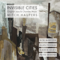 Guitarist-Composer-Educator Mitch Haupers Casts A Spell On Invisible Cities, July 8 Release
