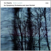 Album Ante Lucem for Symphony Orchestra and Jazz Quintet by Iro Haarla