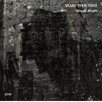 "Read ""Vijay Iyer Trio: Break Stuff"" reviewed by John Kelman"