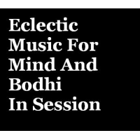 Eclectic Music For Mind And Bodhi In Session
