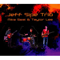 Jeff Sipe Trio: Jeff Sipe Trio featuring Mike Seal and Taylor Lee