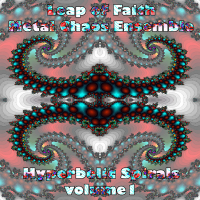 Leap of Faith / Metal Chaos Ensemble ‐ Hyperbolic Spirals volume 1