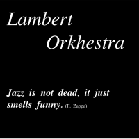 Album Jazz is Not dead it just smells funny by Lambert Orkhestra