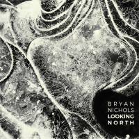 Bryan Nichols: Looking North