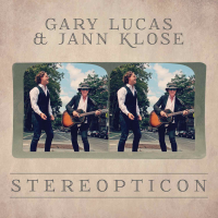 "Gary Lucas & Jann Klose Release ""Stereopticon"" Online"
