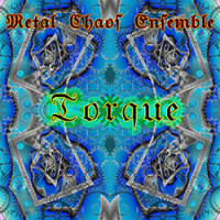 Metal Chaos Ensemble ‐ Torque