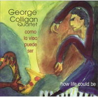George Colligan: Como La Vida Puede Ser (How Life Could Be)