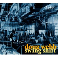 Doug Webb: Doug Webb: Swing Shift
