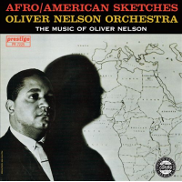Oliver Nelson: Afro-American Sketches
